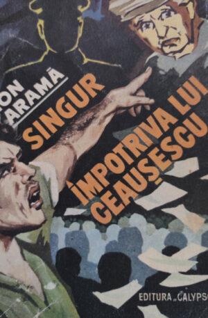 Ion Arama Singur impotriva lui Ceausescu