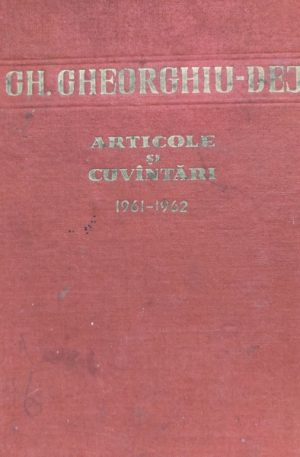 Gh. Gheorghiu-Dej Articole si cuvantari (iunie 1961 - decembrie 1962)