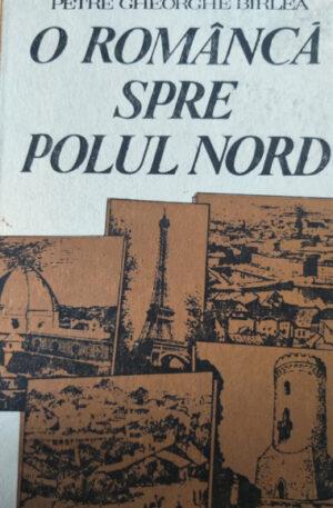 Petre Gheorghe Birlea O romanca spre Polul Nord